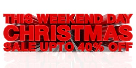 THIS WEEKEND DAY CHRISTMAS SALE UP TO 40 % word on white background 3d rendering Zdjęcie Seryjne
