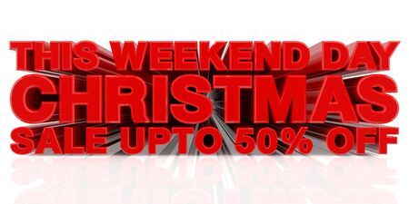 THIS WEEKEND DAY CHRISTMAS SALE UP TO 50 % word on white background 3d rendering Zdjęcie Seryjne