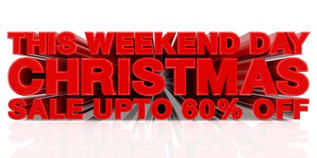 THIS WEEKEND DAY CHRISTMAS SALE UP TO 60 % word on white background 3d rendering Standard-Bild - 131483557