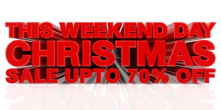 THIS WEEKEND DAY CHRISTMAS SALE UP TO 70 % word on white background 3d rendering Zdjęcie Seryjne