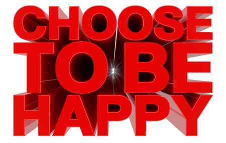 CHOOSE TO BE HAPPY word on white background 3d rendering Foto de archivo - 131793671