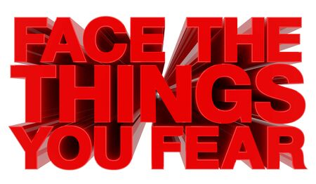 FACE THE THINGS YOU FEAR word on white background 3d rendering 스톡 콘텐츠 - 131794792