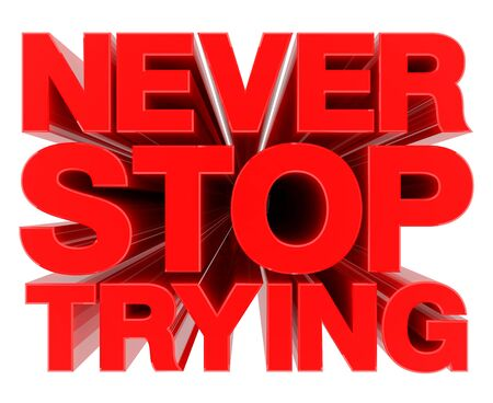 NEVER STOP TRYING word on white background 3d rendering Foto de archivo - 131796442