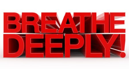 BREATHE DEEPLY ! word on white background illustration 3D rendering