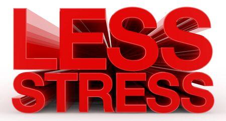 LESS STRESS word on white background illustration 3D rendering
