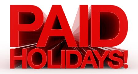 PAID HOLIDAYS ! word on white background illustration 3D rendering