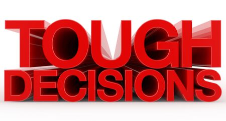 TOUGH DECISIONS word on white background illustration 3D rendering