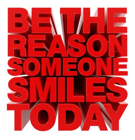 BE THE REASON SOMEONE SMILES TODAY word on white background illustration 3D rendering