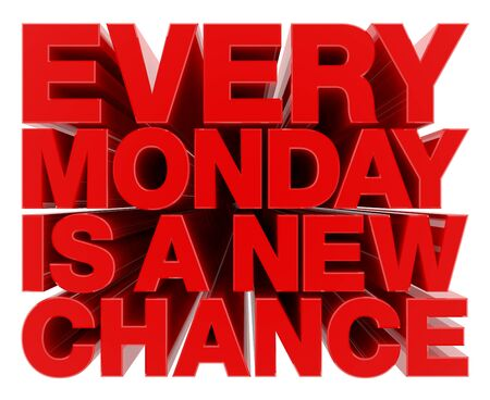 EVERY MONDAY IS A NEW CHANCE word on white background illustration 3D rendering