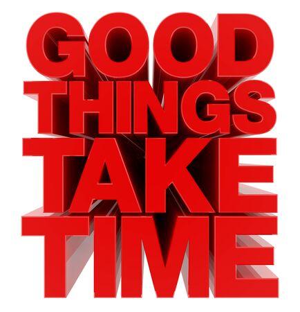 GOOD THINGS TAKE TIME word on white background illustration 3D rendering Stock fotó