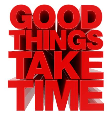 GOOD THINGS TAKE TIME word on white background illustration 3D rendering Stock Photo