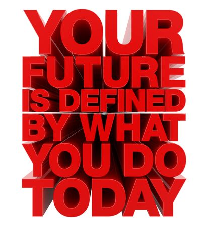 YOUR FUTURE IS DEFINED BY WHAT YOU DO TODAY word on white background illustration 3D rendering 版權商用圖片