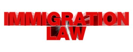 IMMIGRATION LAW red word on white background illustration 3D rendering