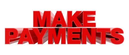 MAKE PAYMENTS red word on white background illustration 3D rendering