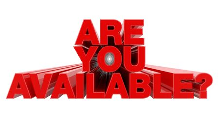 ARE YOU AVAILABLE ? red word on white background illustration 3D rendering