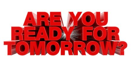 ARE YOU READY FOR TOMORROW ? red word on white background illustration 3D rendering