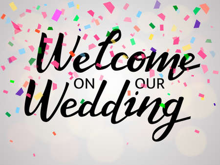 Vector illustration. Confetti background with Welcome on our wedding lettering.