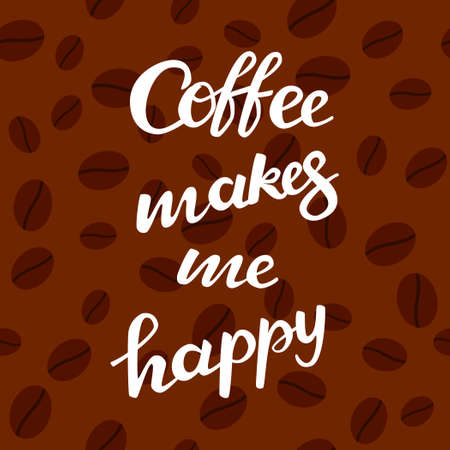 Coffee makes me happy lettering with coffee beans. Vector illustration