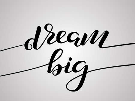 Dream big lettering for poster or clothes. Vector illustration