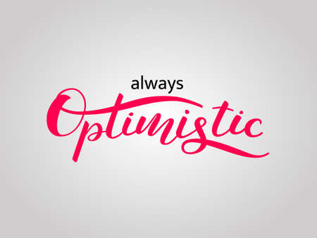 Always optimistic lettering for clothing or poster. Vector illustration