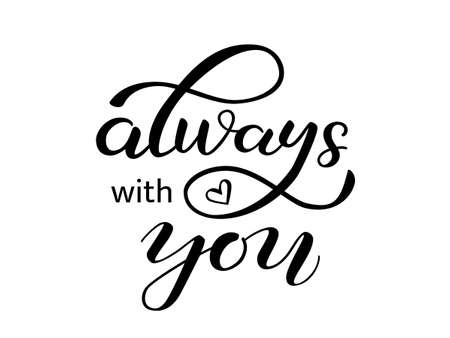 Romantic quote Always with you. Brush lettering for clothes, banner or postcard. Vector illustration Vecteurs