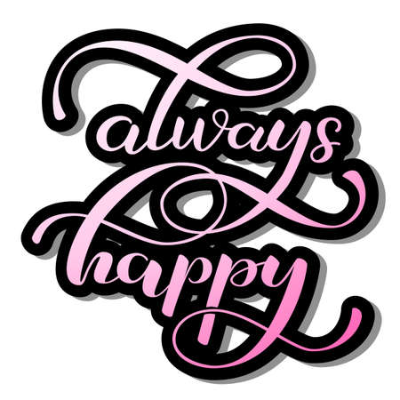 Always happy lettering. Optimistic quote for clothes, banner or postcard. Vector illustration Ilustrace