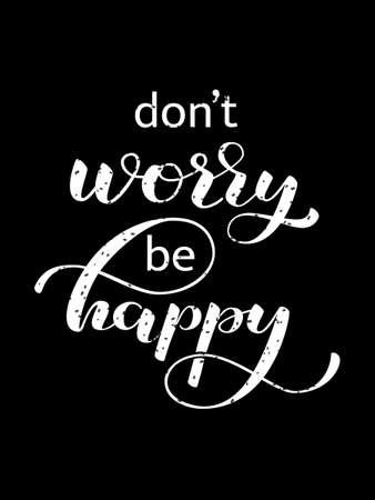 Machen Sie sich keine Sorgen, Be Happy-Schriftzug. Kreideeffekt auf schwarzem Schiefer. Vektor-Illustration