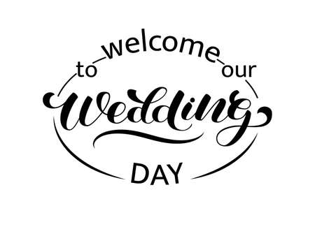 Welcome to our Wedding day brush lettering. Vector illustration for decoration or banner