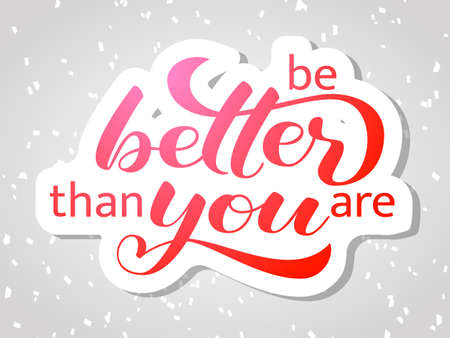 Be better than you are lettering. Positive quote for card or clothes. Vector illustration