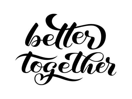 Better together lettering. Positive quote for card or clothes. Vector illustration