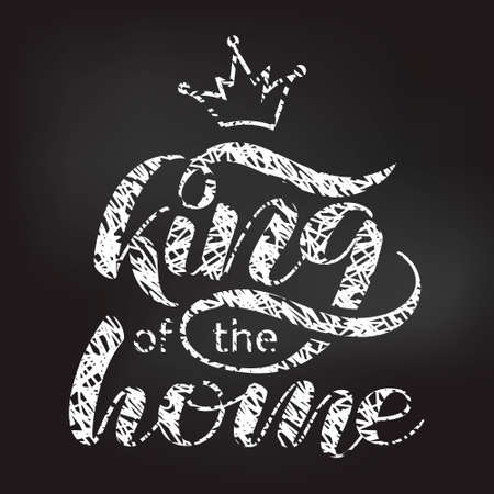 King of the home  brush lettering. Vector illustration for banner or clothes