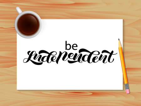 Be independent lettering. Wooden table with coffee. Vector illustration
