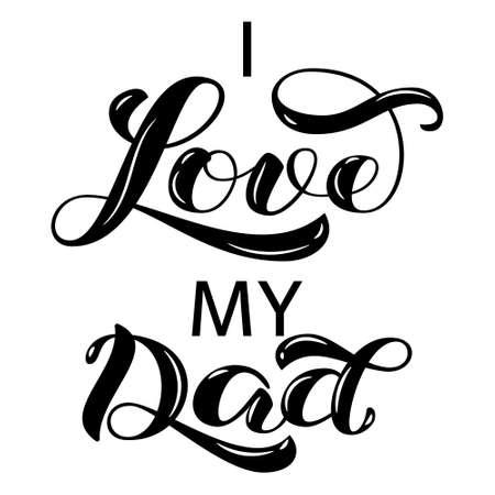 I Love My Dad brush lettering. Vector illustration for banner
