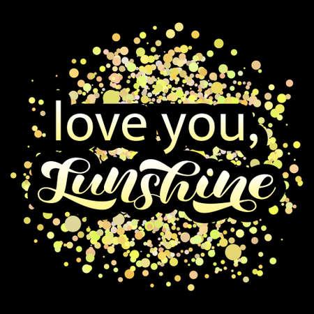 Love you, Sunshine brush lettering. Vector illustration for card Ilustração