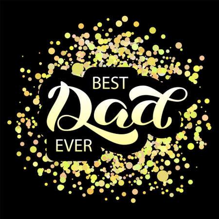 Best Dad ever brush lettering. Vector illustration for banner or card