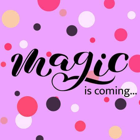 Magic is coming brush lettering. Vector illustration for clothes