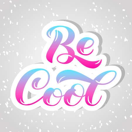 Be Cool brush lettering.