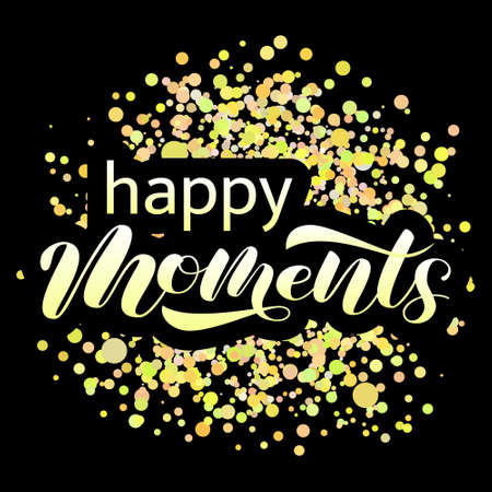 Happy moments brush lettering.
