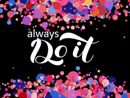 Always do it  lettering. Vector illustration for card or poster