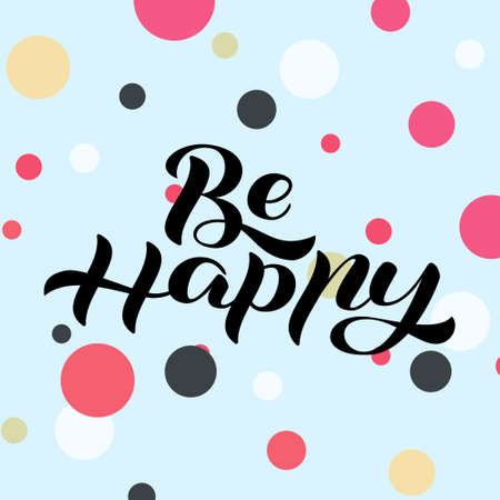 Be happy lettering. Vector illustration for card or poster Stock fotó - 134533760