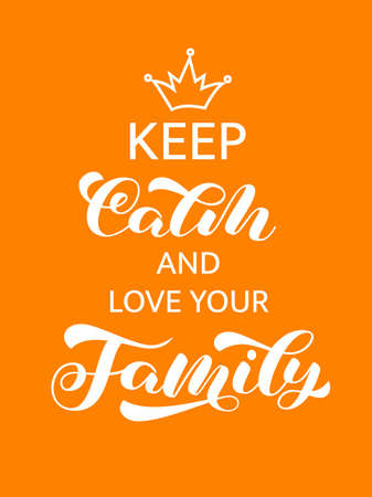 Keep calm and love yor family brush lettering. Vector stock illustration for card or poster