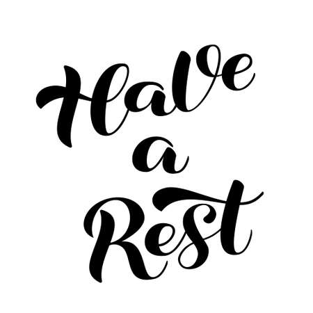 Have a rest brush lettering. Vector stock illustration for card or poster