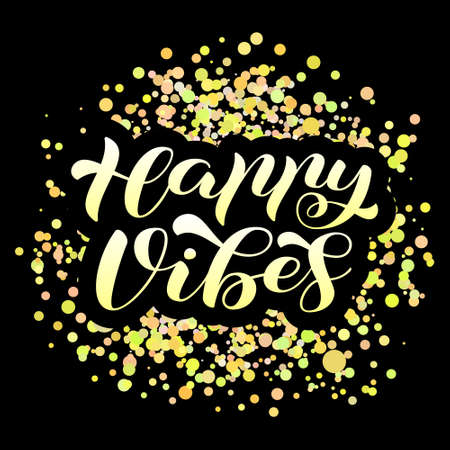 Happy Vibes brush lettering. Vector illustration for banner or poster
