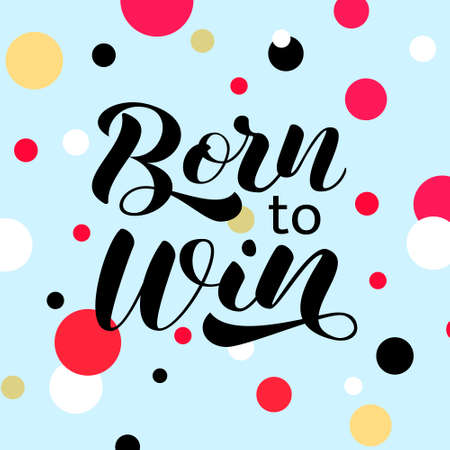 Born to win brush lettering. Vector stock illustration for card or poster