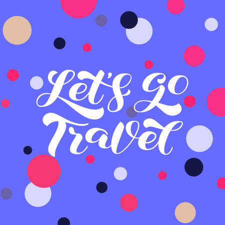 Let's go Travel brush lettering. Vector stock illustration for card or poster