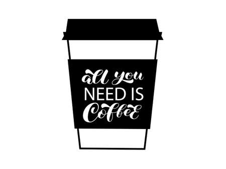All you need is Coffee brush lettering. Coffee to go. Vector stock illustration for banner or poster, home decor Illusztráció