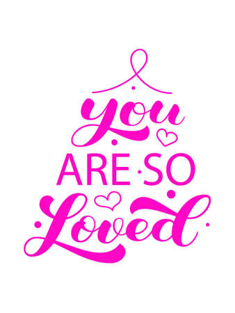 You are so loved brush lettering. Vector stock illustration for card or poster