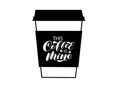 This Coffee is mine brush lettering. Coffee to go. Vector stock illustration for banner or poster, home decor