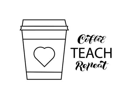 Coffee cup with lettering Coffee Teach Repeat. Vector stock illustration for banner or poster, home decor Illusztráció