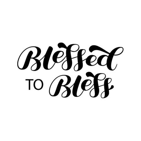 Blessed to bless brush lettering. Quote for card or poster. Vector stock illustration